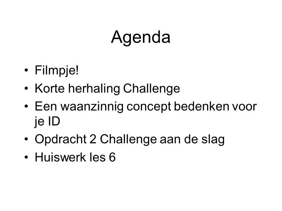 Agenda Filmpje! Korte herhaling Challenge Een waanzinnig concept bedenken voor je ID Opdracht 2 Challenge aan de slag Huiswerk les 6