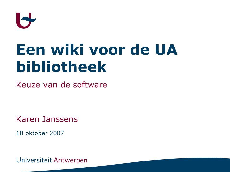 Een wiki voor de UA bibliotheek Keuze van de software Karen Janssens 18 oktober 2007