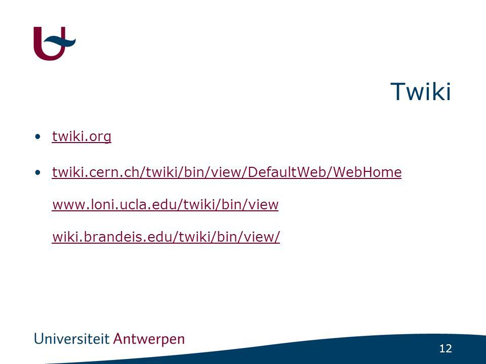 12 Twiki twiki.org twiki.cern.ch/twiki/bin/view/DefaultWeb/WebHome www.loni.ucla.edu/twiki/bin/view wiki.brandeis.edu/twiki/bin/view/twiki.cern.ch/twi