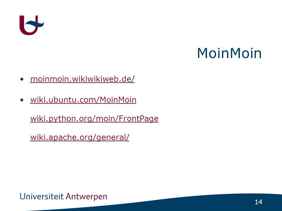 14 MoinMoin moinmoin.wikiwikiweb.de/ wiki.ubuntu.com/MoinMoin wiki.python.org/moin/FrontPage wiki.apache.org/general/wiki.ubuntu.com/MoinMoin wiki.pyt