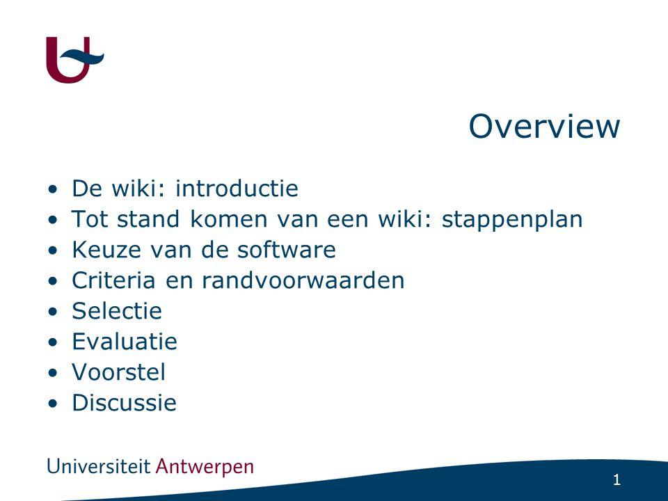 1 Overview De wiki: introductie Tot stand komen van een wiki: stappenplan Keuze van de software Criteria en randvoorwaarden Selectie Evaluatie Voorste