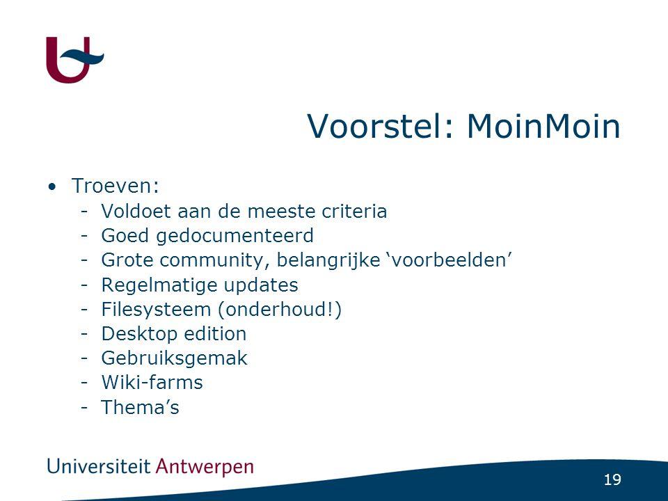 19 Voorstel: MoinMoin Troeven: -Voldoet aan de meeste criteria -Goed gedocumenteerd -Grote community, belangrijke 'voorbeelden' -Regelmatige updates -