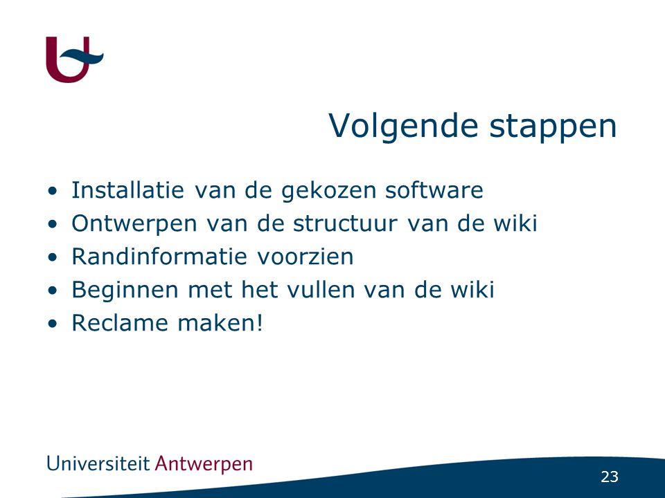 23 Volgende stappen Installatie van de gekozen software Ontwerpen van de structuur van de wiki Randinformatie voorzien Beginnen met het vullen van de