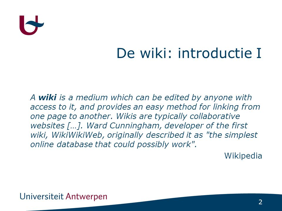 2 De wiki: introductie I A wiki is a medium which can be edited by anyone with access to it, and provides an easy method for linking from one page to another.