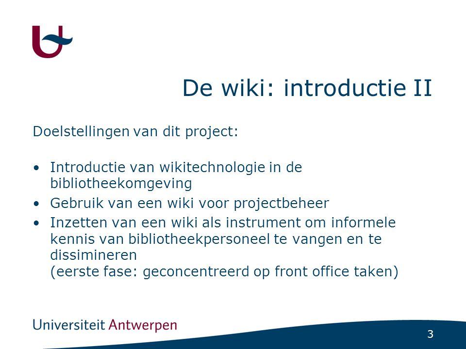 3 De wiki: introductie II Doelstellingen van dit project: Introductie van wikitechnologie in de bibliotheekomgeving Gebruik van een wiki voor projectb