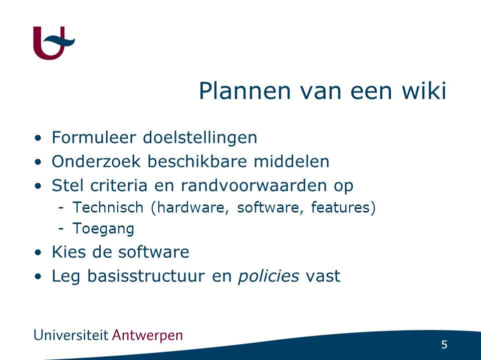 5 Plannen van een wiki Formuleer doelstellingen Onderzoek beschikbare middelen Stel criteria en randvoorwaarden op -Technisch (hardware, software, fea