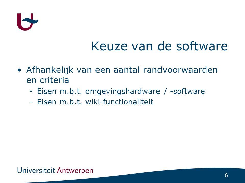 6 Keuze van de software Afhankelijk van een aantal randvoorwaarden en criteria -Eisen m.b.t. omgevingshardware / -software -Eisen m.b.t. wiki-function