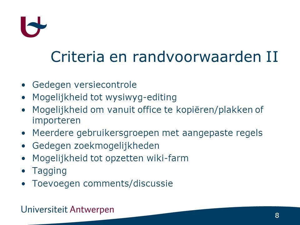 8 Criteria en randvoorwaarden II Gedegen versiecontrole Mogelijkheid tot wysiwyg-editing Mogelijkheid om vanuit office te kopiëren/plakken of importer