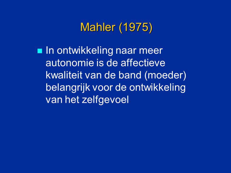 Mahler (1975) In ontwikkeling naar meer autonomie is de affectieve kwaliteit van de band (moeder) belangrijk voor de ontwikkeling van het zelfgevoel
