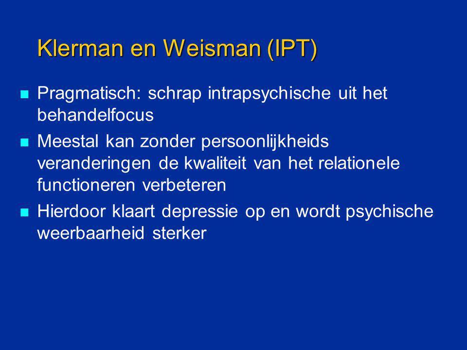 Klerman en Weisman (IPT) Pragmatisch: schrap intrapsychische uit het behandelfocus Meestal kan zonder persoonlijkheids veranderingen de kwaliteit van