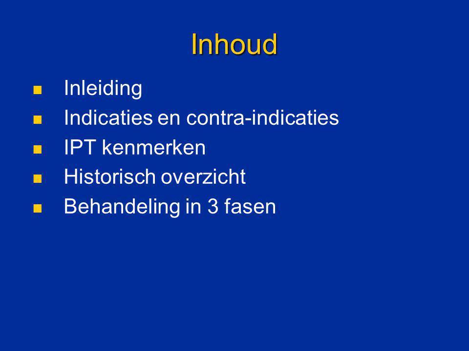 Inhoud Inleiding Indicaties en contra-indicaties IPT kenmerken Historisch overzicht Behandeling in 3 fasen