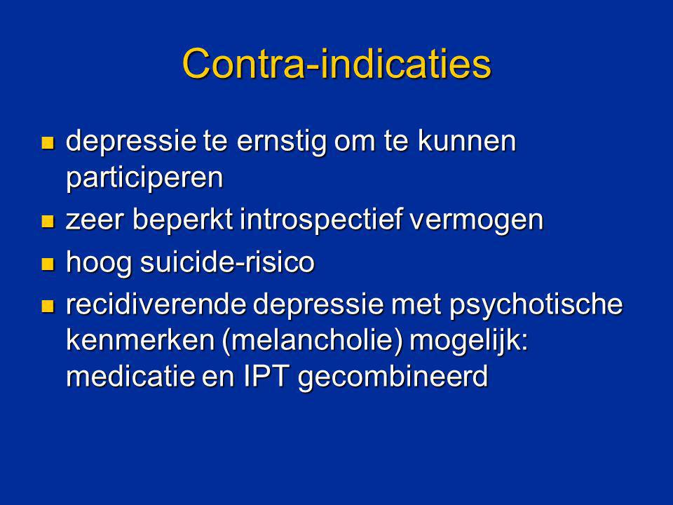 Contra-indicaties depressie te ernstig om te kunnen participeren depressie te ernstig om te kunnen participeren zeer beperkt introspectief vermogen ze