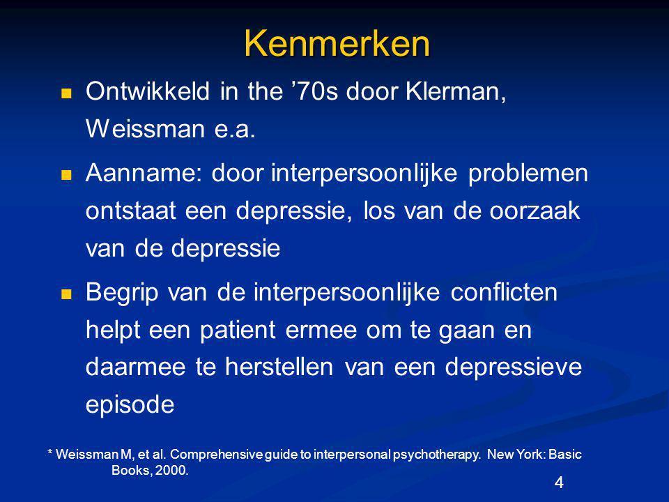 4Kenmerken Ontwikkeld in the '70s door Klerman, Weissman e.a. Aanname: door interpersoonlijke problemen ontstaat een depressie, los van de oorzaak van