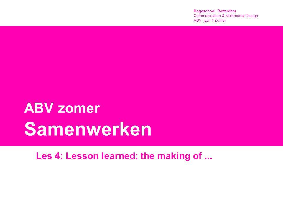 Hogeschool Rotterdam Communication & Multimedia Design ABV jaar 1 Zomer Les 4 Agenda deze les - Teamopdracht: Mindmap Samenwerken - Voorbereiden presentatie Samenwerken