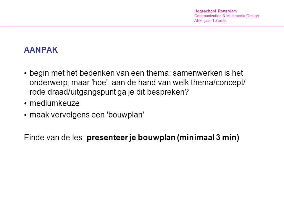 Hogeschool Rotterdam Communication & Multimedia Design ABV jaar 1 Zomer AANPAK begin met het bedenken van een thema: samenwerken is het onderwerp, maa