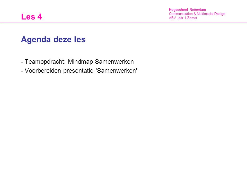 Hogeschool Rotterdam Communication & Multimedia Design ABV jaar 1 Zomer Les 4 Agenda deze les - Teamopdracht: Mindmap Samenwerken - Voorbereiden prese