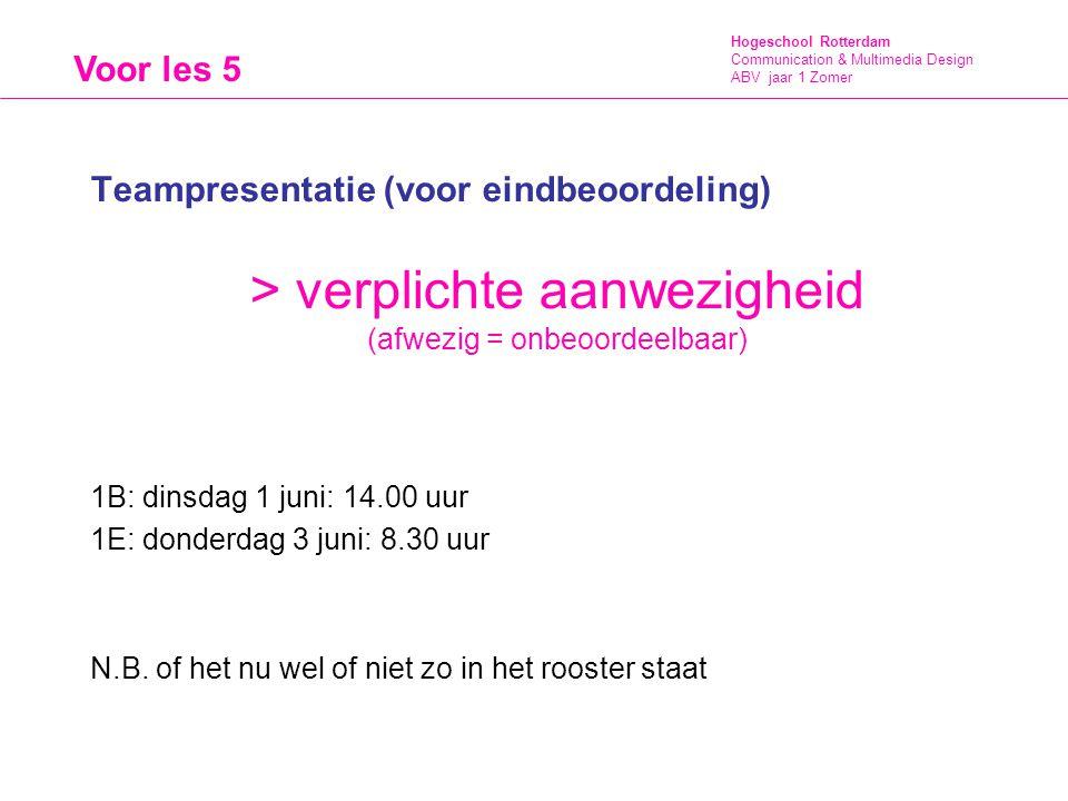Hogeschool Rotterdam Communication & Multimedia Design ABV jaar 1 Zomer Teampresentatie (voor eindbeoordeling) > verplichte aanwezigheid (afwezig = on