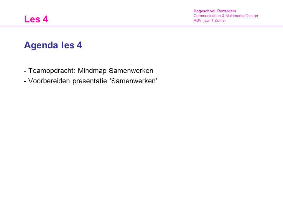Hogeschool Rotterdam Communication & Multimedia Design ABV jaar 1 Zomer Les 4 Agenda les 4 - Teamopdracht: Mindmap Samenwerken - Voorbereiden presenta