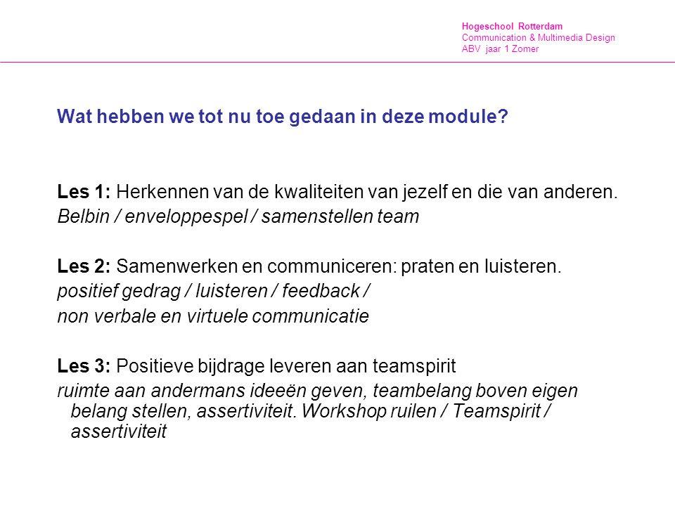 Hogeschool Rotterdam Communication & Multimedia Design ABV jaar 1 Zomer Wat hebben we tot nu toe gedaan in deze module? Les 1: Herkennen van de kwalit