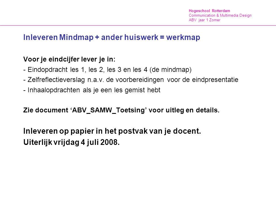 Hogeschool Rotterdam Communication & Multimedia Design ABV jaar 1 Zomer Inleveren Mindmap + ander huiswerk = werkmap Voor je eindcijfer lever je in: -