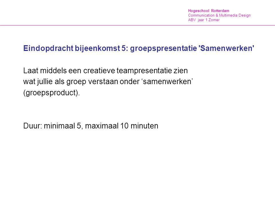 Hogeschool Rotterdam Communication & Multimedia Design ABV jaar 1 Zomer Eindopdracht bijeenkomst 5: Groepspresentatie Samenwerken De wijze waarop je de competentie 'samenwerken' presenteert is vrij.