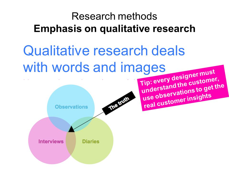 Research methods Emphasis on qualitative research Qualitative research deals with words and images Uses tools such as (expert) interviews, group inter