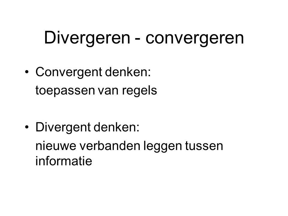 Divergeren - convergeren Convergent denken: toepassen van regels Divergent denken: nieuwe verbanden leggen tussen informatie