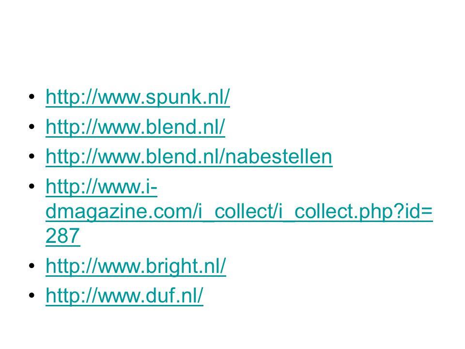 http://www.spunk.nl/ http://www.blend.nl/ http://www.blend.nl/nabestellen http://www.i- dmagazine.com/i_collect/i_collect.php id= 287http://www.i- dmagazine.com/i_collect/i_collect.php id= 287 http://www.bright.nl/ http://www.duf.nl/