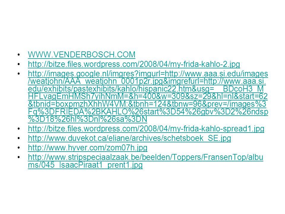 WWW.VENDERBOSCH.COM http://bitze.files.wordpress.com/2008/04/my-frida-kahlo-2.jpg http://images.google.nl/imgres?imgurl=http://www.aaa.si.edu/images /weatjohn/AAA_weatjohn_0001p2r.jpg&imgrefurl=http://www.aaa.si.