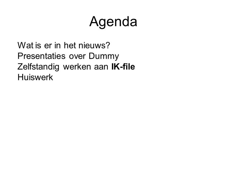 Agenda Wat is er in het nieuws Presentaties over Dummy Zelfstandig werken aan IK-file Huiswerk