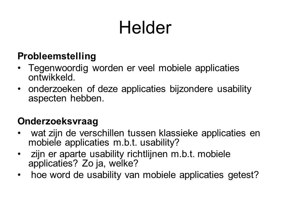 Helder Probleemstelling Tegenwoordig worden er veel mobiele applicaties ontwikkeld. onderzoeken of deze applicaties bijzondere usability aspecten hebb