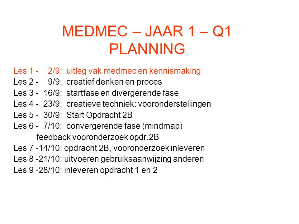 MEDMEC – JAAR 1 – Q1 PLANNING Les 1 - 2/9: uitleg vak medmec en kennismaking Les 2 - 9/9: creatief denken en proces Les 3 - 16/9: startfase en diverge