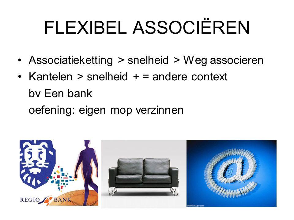 FLEXIBEL ASSOCIËREN Associatieketting > snelheid > Weg associeren Kantelen > snelheid + = andere context bv Een bank oefening: eigen mop verzinnen