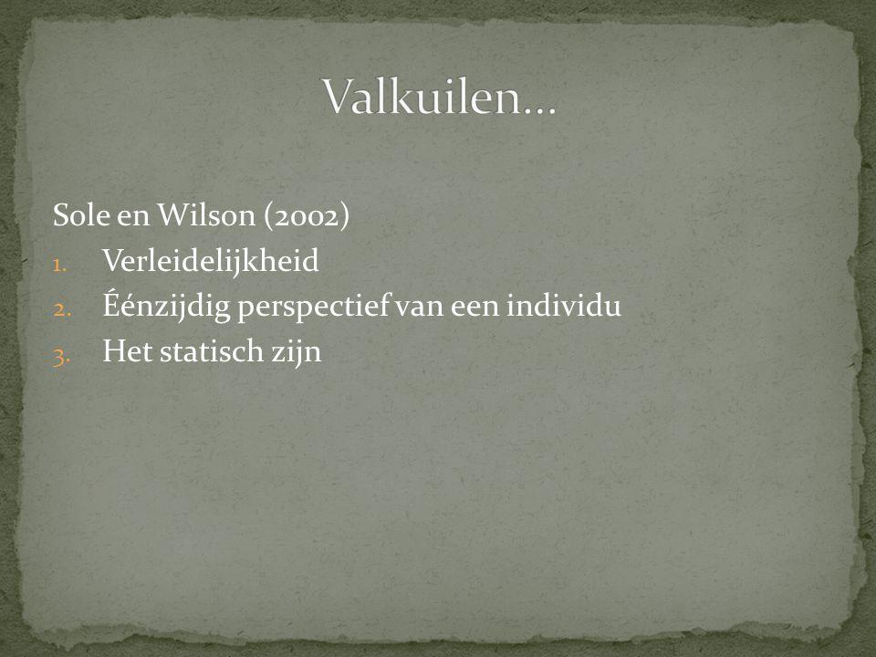 Sole en Wilson (2002) 1. Verleidelijkheid 2. Éénzijdig perspectief van een individu 3. Het statisch zijn