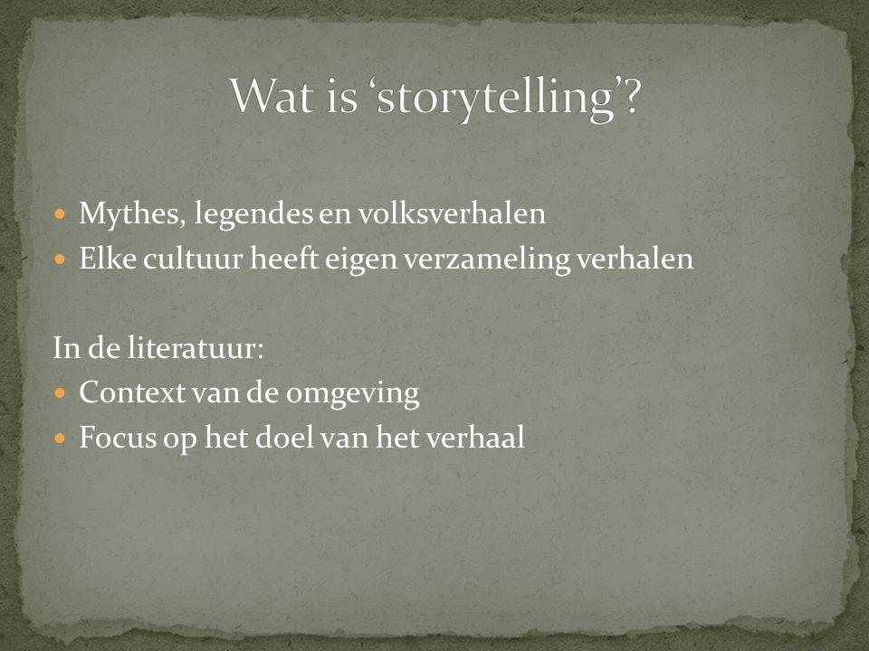Mythes, legendes en volksverhalen Elke cultuur heeft eigen verzameling verhalen In de literatuur: Context van de omgeving Focus op het doel van het verhaal