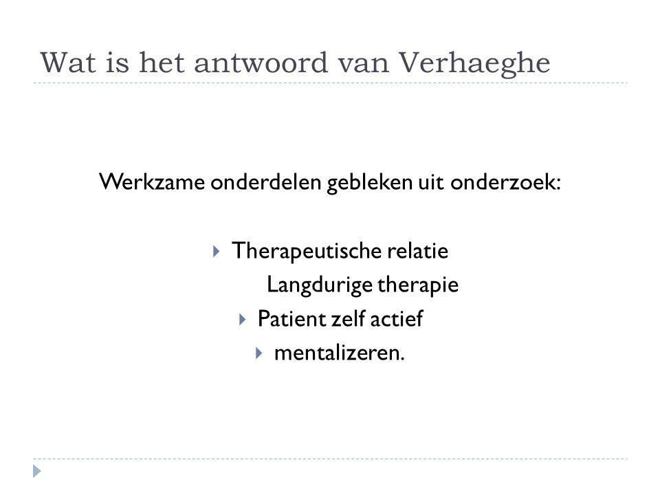 Werkzame onderdelen gebleken uit onderzoek:  Therapeutische relatie Langdurige therapie  Patient zelf actief  mentalizeren.
