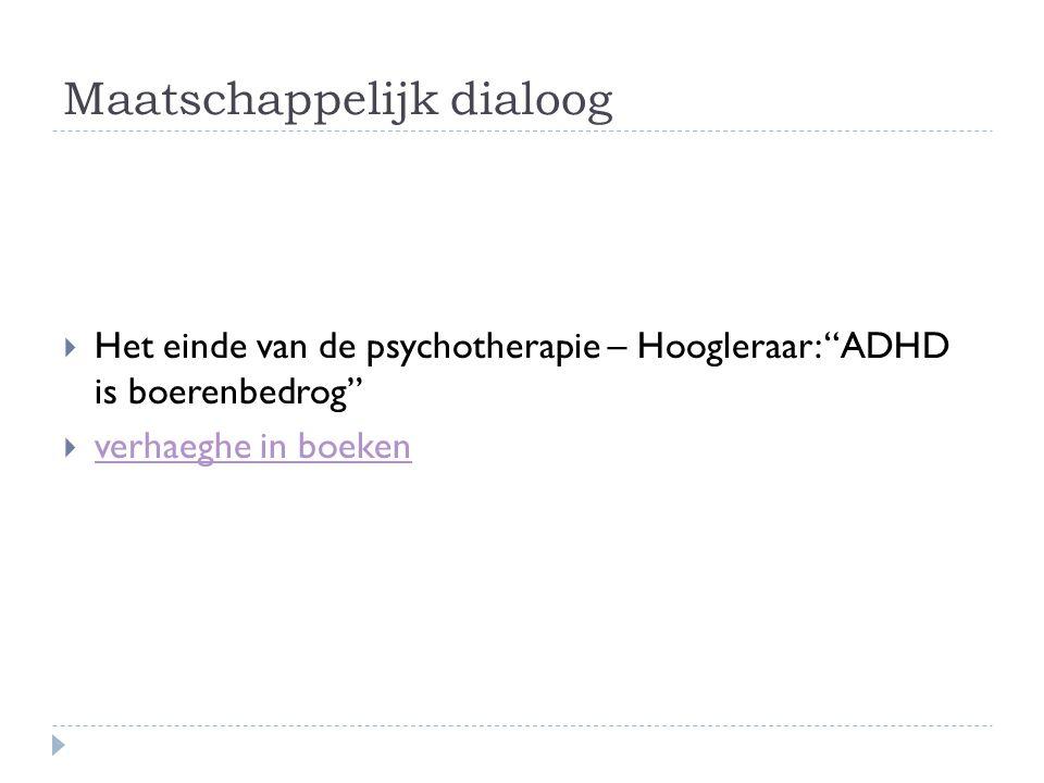 Maatschappelijk dialoog  Het einde van de psychotherapie – Hoogleraar: ADHD is boerenbedrog  verhaeghe in boeken verhaeghe in boeken