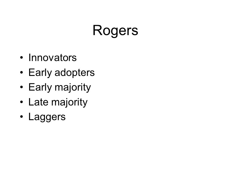 Rogers Innovators Early adopters Early majority Late majority Laggers
