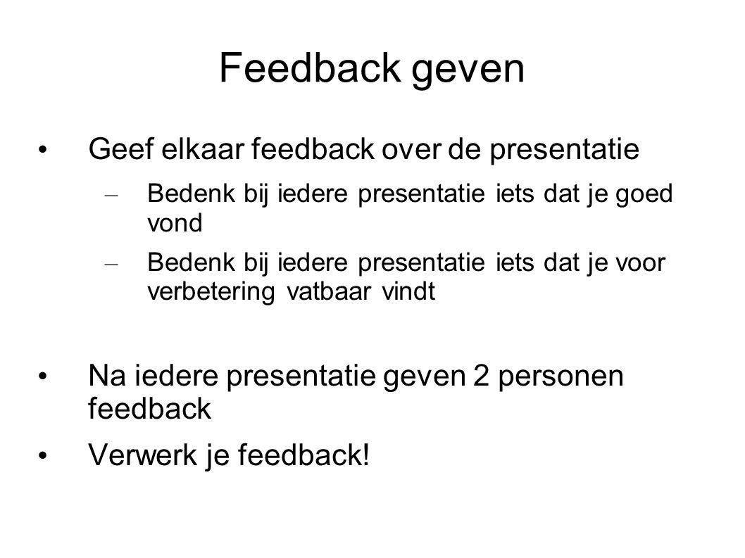 Feedback geven Geef elkaar feedback over de presentatie – Bedenk bij iedere presentatie iets dat je goed vond – Bedenk bij iedere presentatie iets dat je voor verbetering vatbaar vindt Na iedere presentatie geven 2 personen feedback Verwerk je feedback!