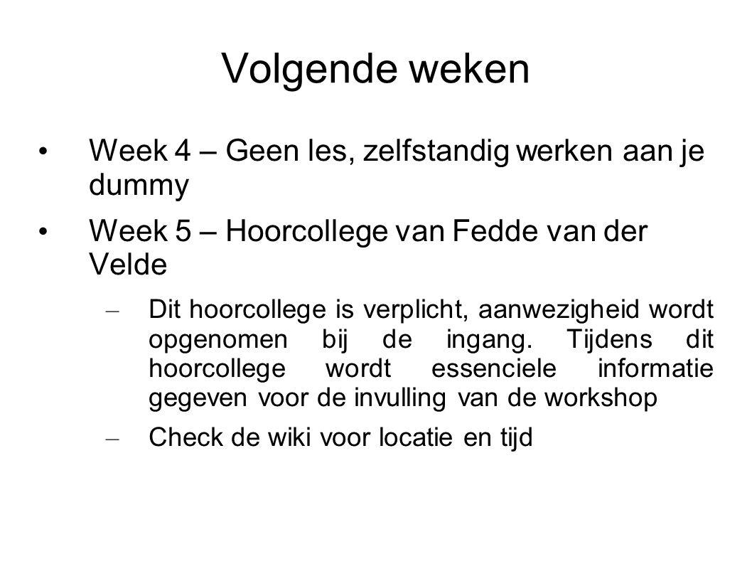 Volgende weken Week 4 – Geen les, zelfstandig werken aan je dummy Week 5 – Hoorcollege van Fedde van der Velde – Dit hoorcollege is verplicht, aanwezigheid wordt opgenomen bij de ingang.