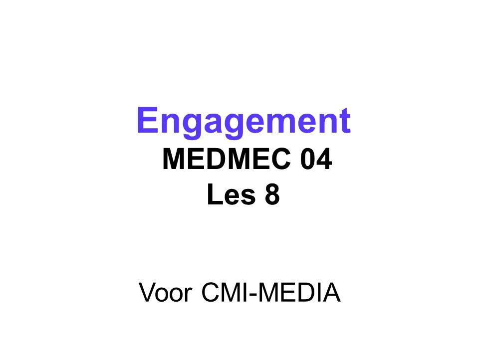 Voor CMI-MEDIA Engagement MEDMEC 04 Les 8