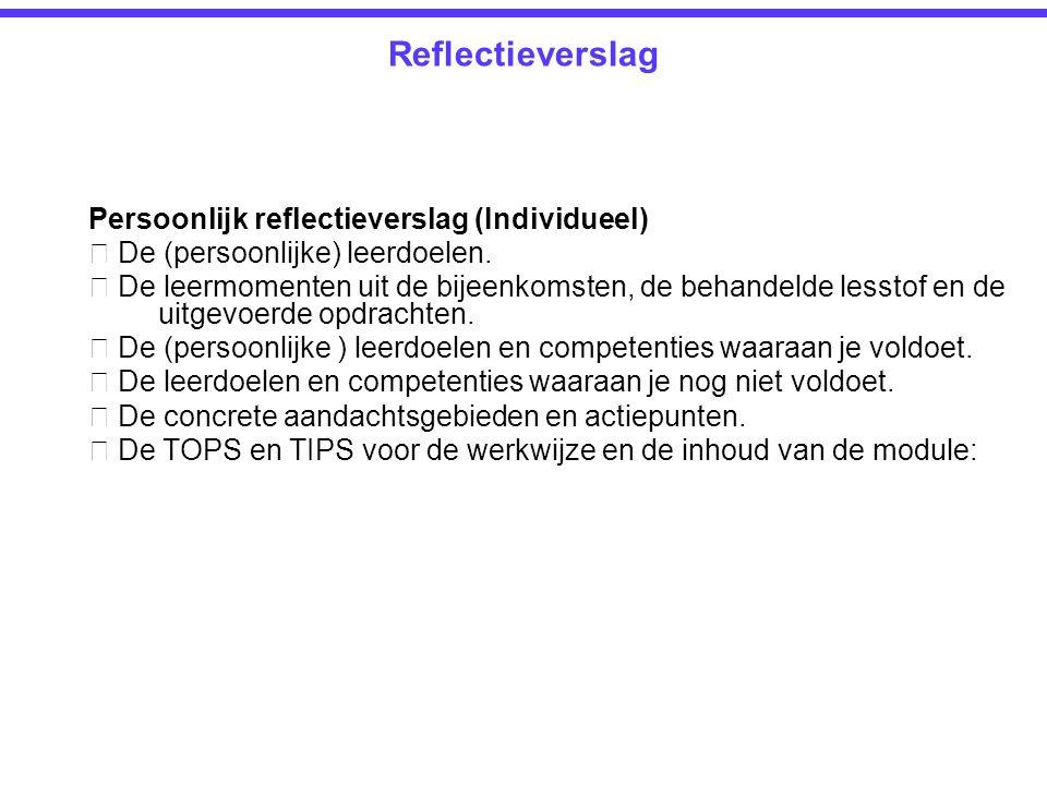 Persoonlijk reflectieverslag (Individueel)  De (persoonlijke) leerdoelen.  De leermomenten uit de bijeenkomsten, de behandelde lesstof en de uitgevo