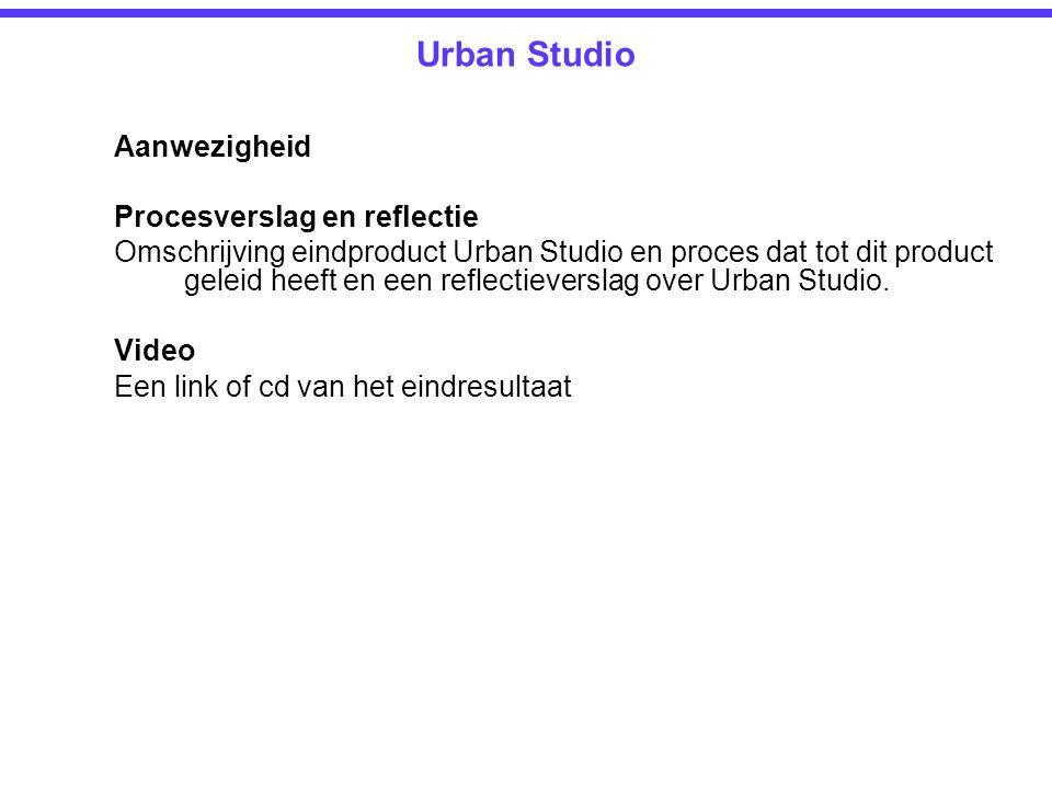 Urban Studio Aanwezigheid Procesverslag en reflectie Omschrijving eindproduct Urban Studio en proces dat tot dit product geleid heeft en een reflectie