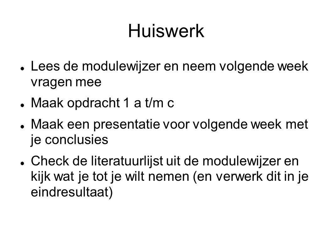 Huiswerk Lees de modulewijzer en neem volgende week vragen mee Maak opdracht 1 a t/m c Maak een presentatie voor volgende week met je conclusies Check