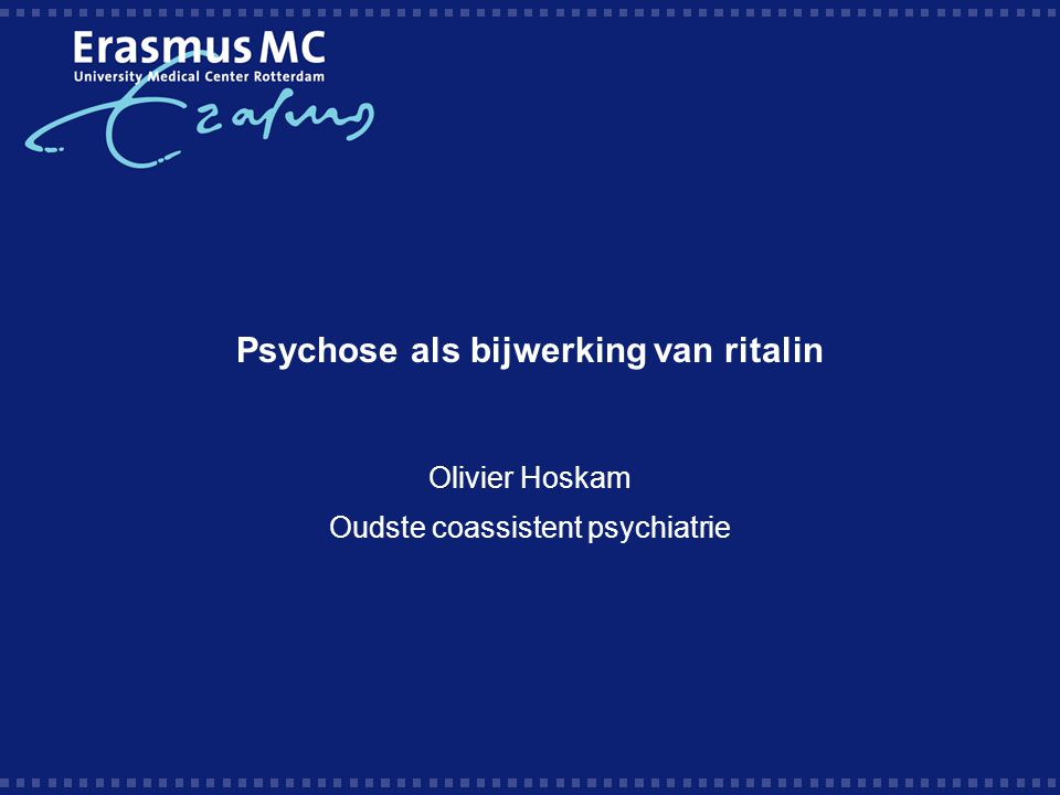 Psychose als bijwerking van ritalin Olivier Hoskam Oudste coassistent psychiatrie