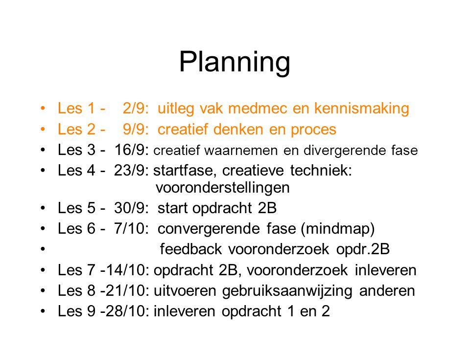Planning Les 1 - 2/9: uitleg vak medmec en kennismaking Les 2 - 9/9: creatief denken en proces Les 3 - 16/9: creatief waarnemen en divergerende fase L