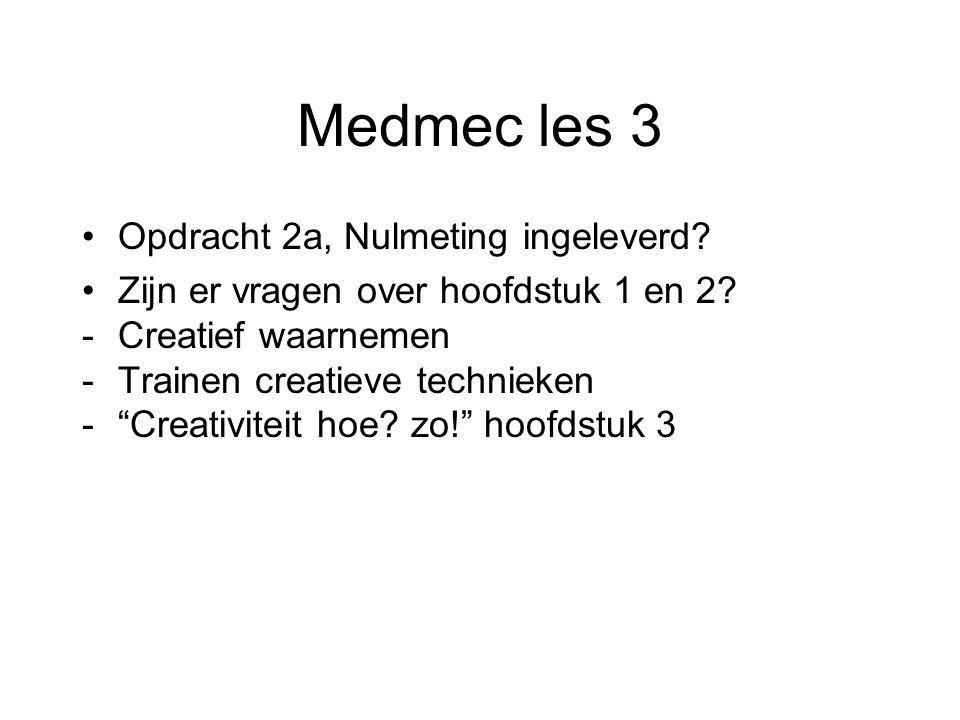 """Medmec les 3 Opdracht 2a, Nulmeting ingeleverd? Zijn er vragen over hoofdstuk 1 en 2? -Creatief waarnemen -Trainen creatieve technieken -""""Creativiteit"""