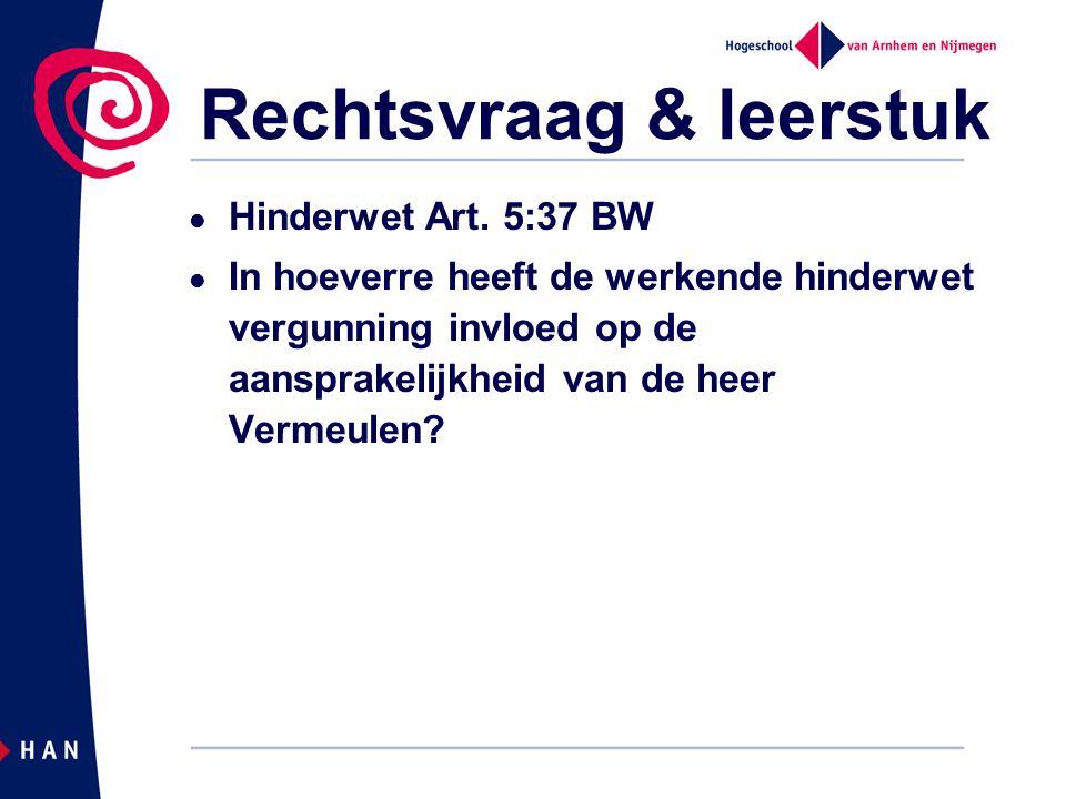 Rechtsvraag & leerstuk Hinderwet Art. 5:37 BW In hoeverre heeft de werkende hinderwet vergunning invloed op de aansprakelijkheid van de heer Vermeulen