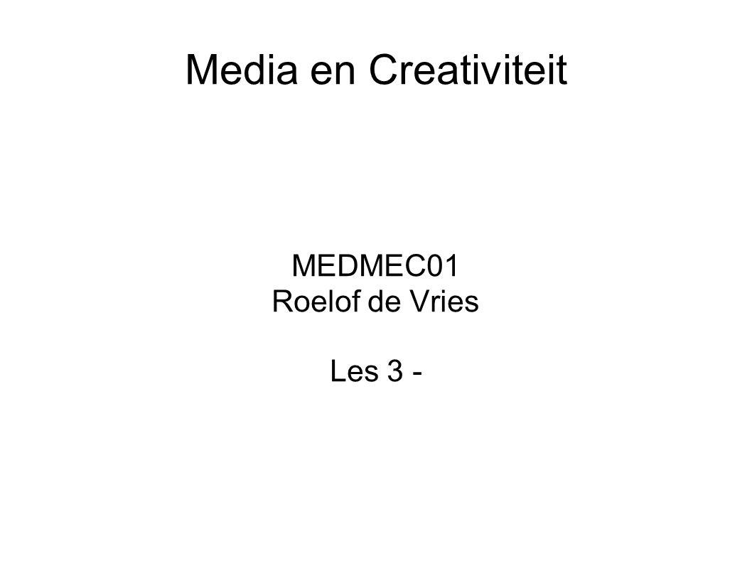Media en Creativiteit MEDMEC01 Roelof de Vries Les 3 -