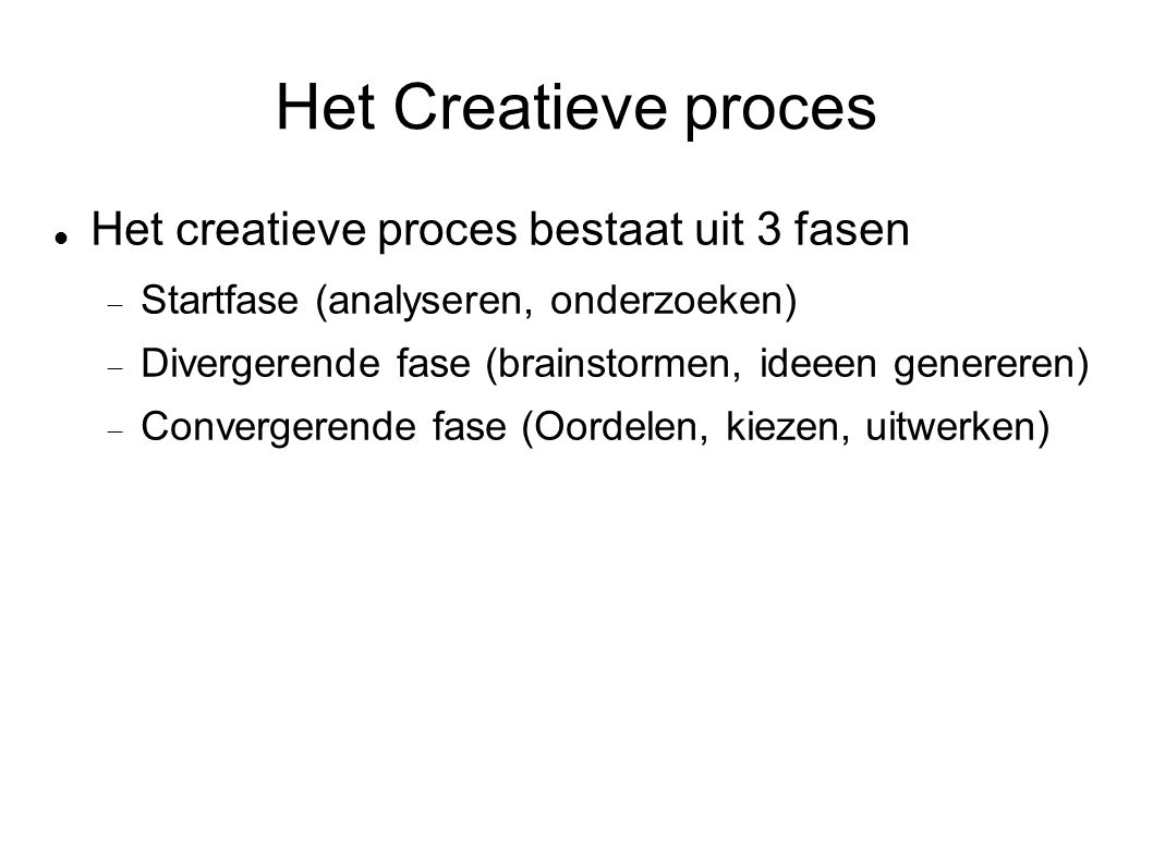 Het Creatieve proces Het creatieve proces bestaat uit 3 fasen  Startfase (analyseren, onderzoeken)  Divergerende fase (brainstormen, ideeen generer
